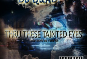 "Album Review – DJ Quad ""Thru These Tainted Eyes"" By: Skribe One"